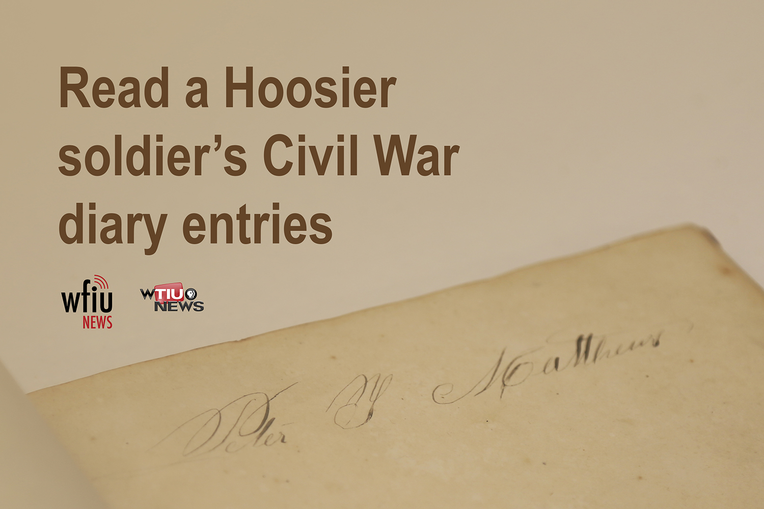 Civil war graphic with peter matthews' signature and the words read a hoosier solider's civil war diary entries
