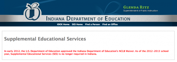 """Supplemental Educational Services (SES) is no longer required in Indiana,"" reads an IDOE webpage, citing the state's waiver from No Child Left Behind."