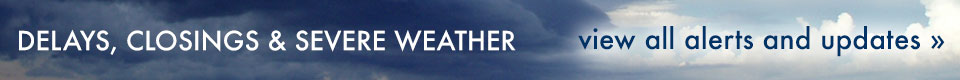 Delays, Closings and Severe Weather - View All Alerts and Updates