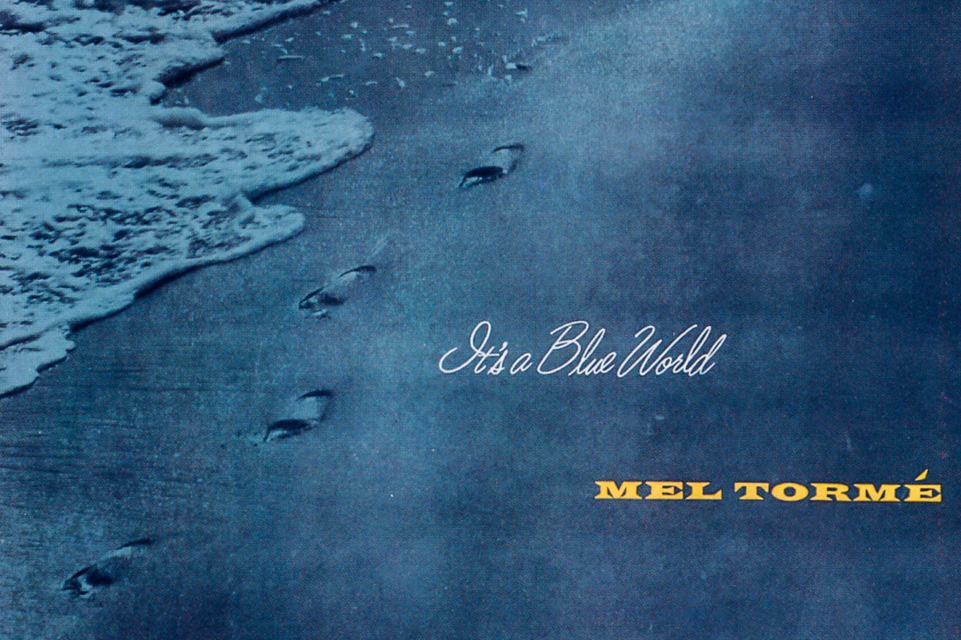 """Mel Tormé sang several songs that were """"kind of"""" blue, including """"Blue Moon,"""" """"Blue and Sentimental,"""" """"When Sunny Gets Blue,"""" """"Born To Be Blue"""" (which he also co-wrote), and """"It's A Blue World"""" (the title song for his 1955 album for Bethlehem records)."""