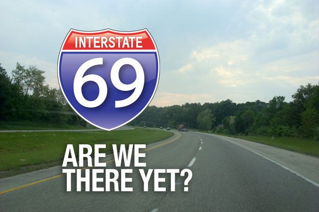 Interstate 69: Are We There Yet?