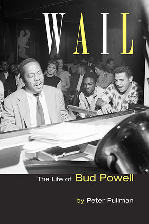 Cover of Peter Pullman's Bud Powell biography WAIL